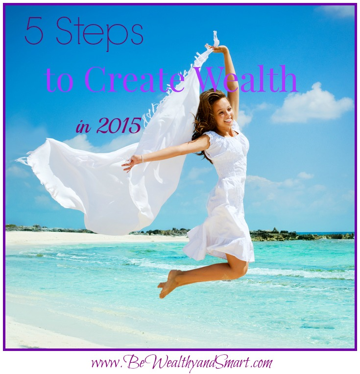 5 Steps to Create Wealth in 2015!